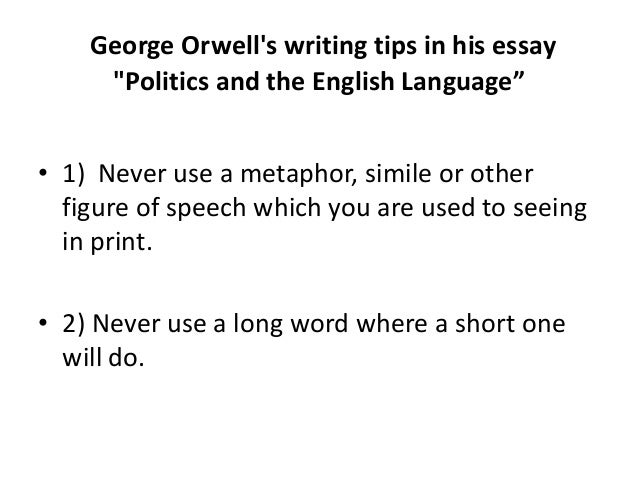 summary of politics and the english Although orwell published this essay in 1946, the same bad writing habits are yet to disappear from english writing today as a student, i notice this kind of bad english exists not only in politics but also education.