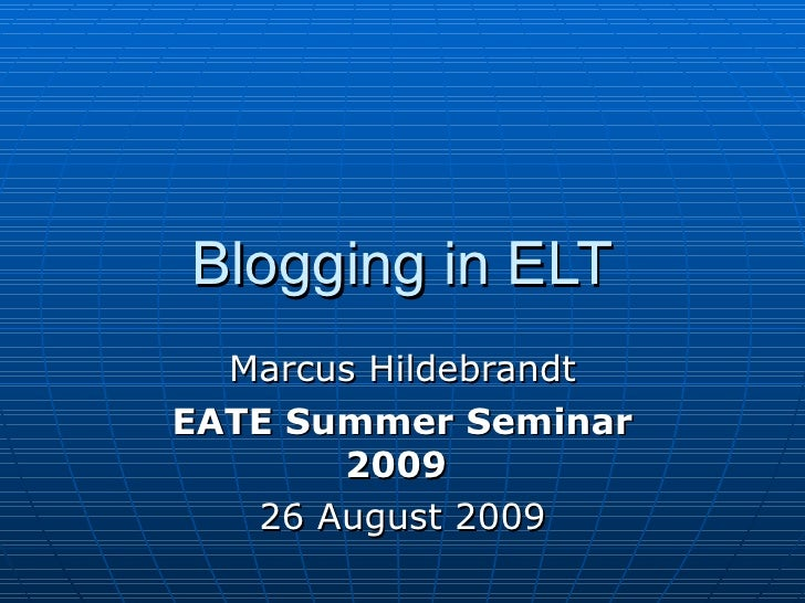Blogging in ELT Marcus Hildebrandt EATE Summer Seminar 2009   26 August 2009