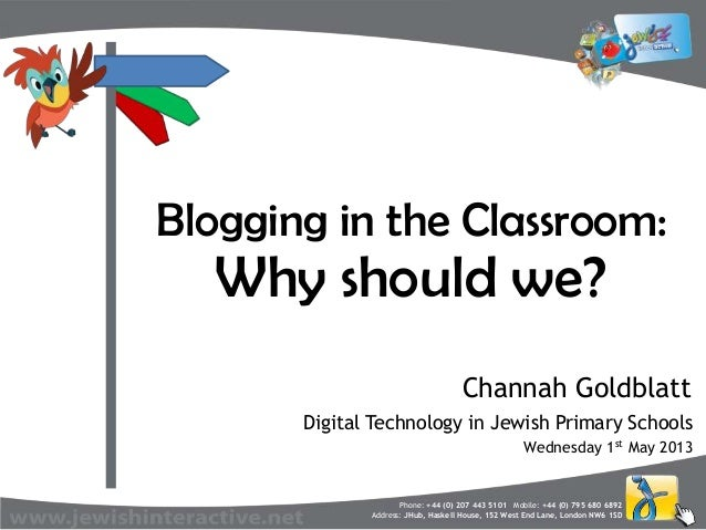 Blogging in the Classroom, Why?   1st May 2013 - Digital Technology Conference for Jewish Primary Educators