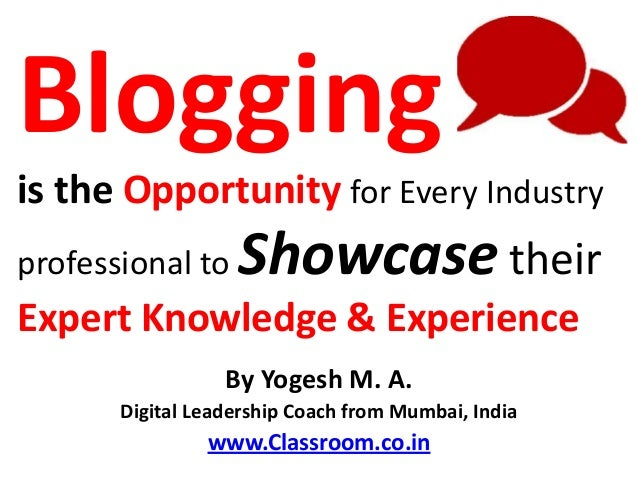 Bloggingis the Opportunity for Every Industryprofessional to    Showcase theirExpert Knowledge & Experience               ...