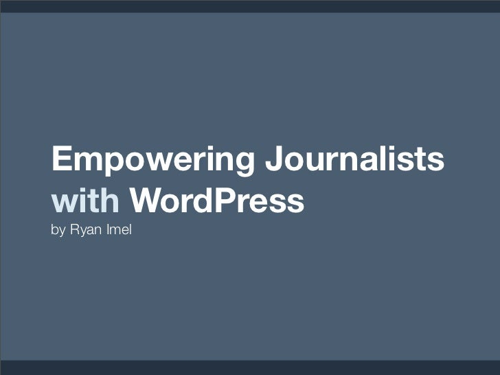 Empowering journalists with WordPress