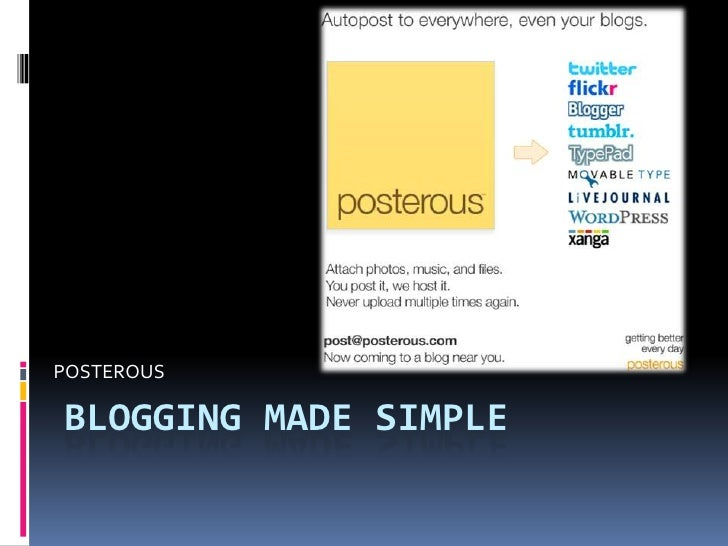 POSTEROUS<br />Blogging Made Simple<br />