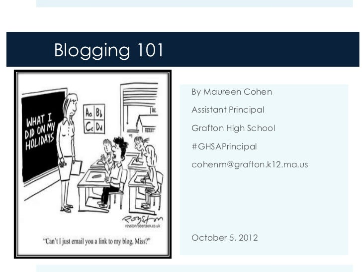 Blogging 101               By Maureen Cohen               Assistant Principal               Grafton High School           ...