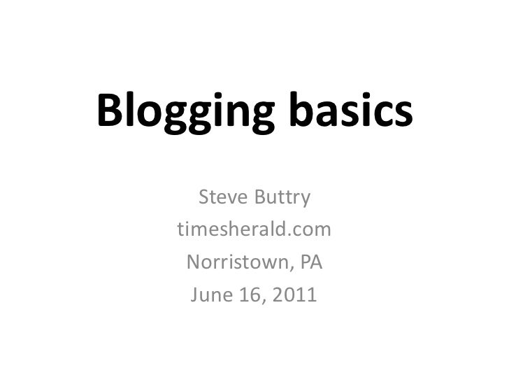 Blogging basics<br />Steve Buttry<br />timesherald.com<br />Norristown, PA<br />June 16, 2011<br />