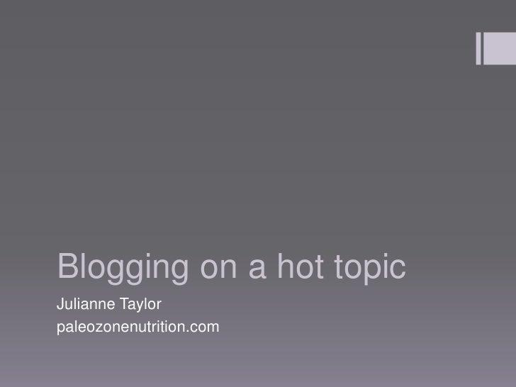 Blogging on a hot topicJulianne Taylorpaleozonenutrition.com
