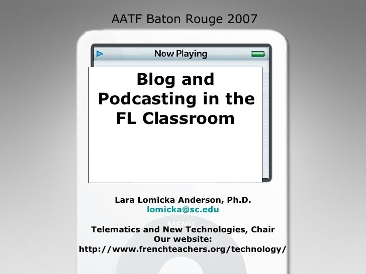 Blog and Podcasting in the FL Classroom Lara Lomicka Anderson, Ph.D. [email_address] Telematics and New Technologies, Chai...