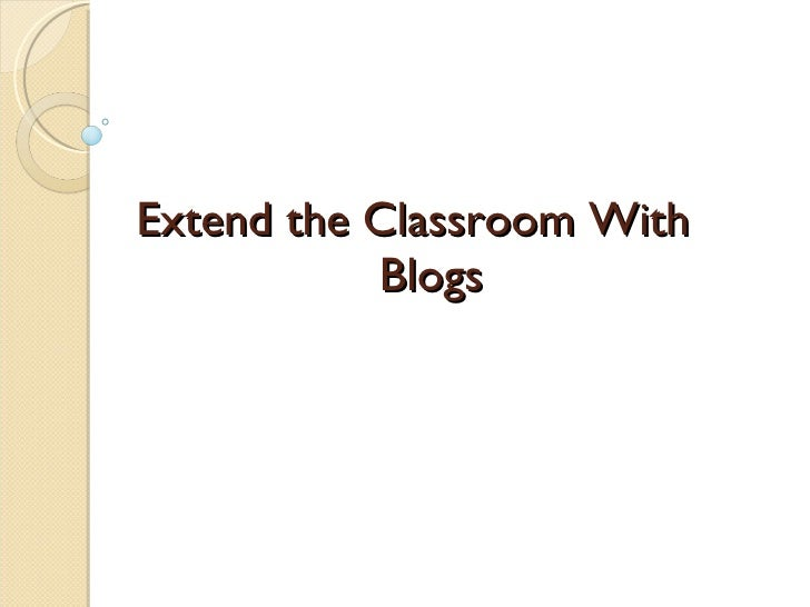 Extend the Classroom With  Blogs