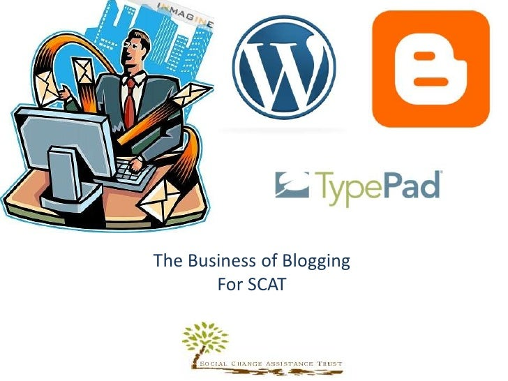 The Business of Blogging <br />For SCAT<br />