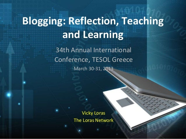 Blogging: Reflection, Teaching        and Learning      34th Annual International      Conference, TESOL Greece           ...