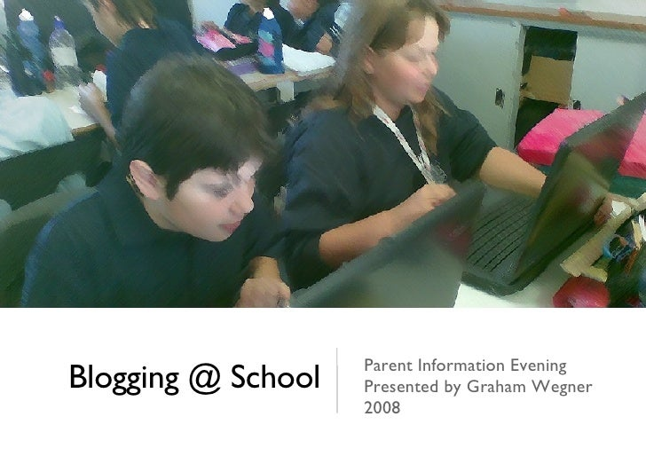 Blogging @ School Parent Information Evening Presented by Graham Wegner 2008