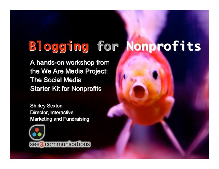 Blogging for Nonprofits A hands-on workshop from the We Are Media Project: The Social Media Starter Kit for Nonprofits  Sh...