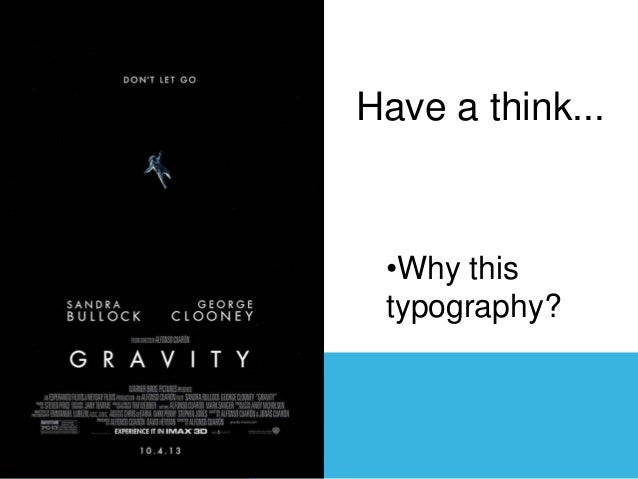Have a think...  •Why this typography?