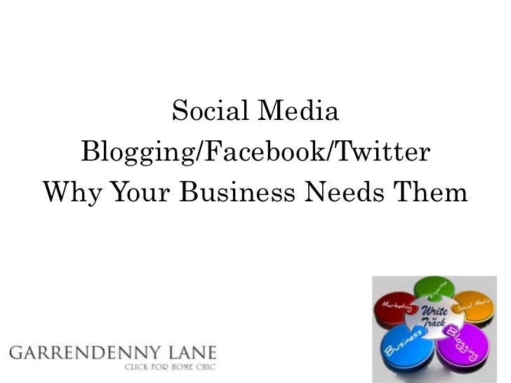 Social Media  Blogging/Facebook/TwitterWhy Your Business Needs Them