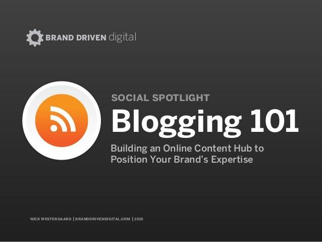 nick westergaard | branddrivendigital.com | 2015 social spotlight BRAND DRIVEN digital Blogging 101 Building an Online Con...