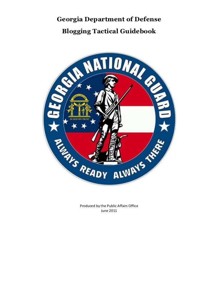 Georgia Department of Defense<br />Blogging Tactical Guidebook <br />Produced by the Public Affairs Office<br />June 2011<...