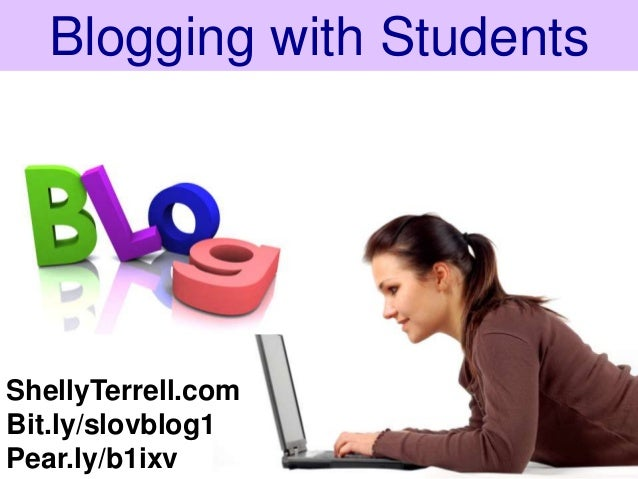 Blogging with StudentsShellyTerrell.comBit.ly/slovblog1Pear.ly/b1ixv