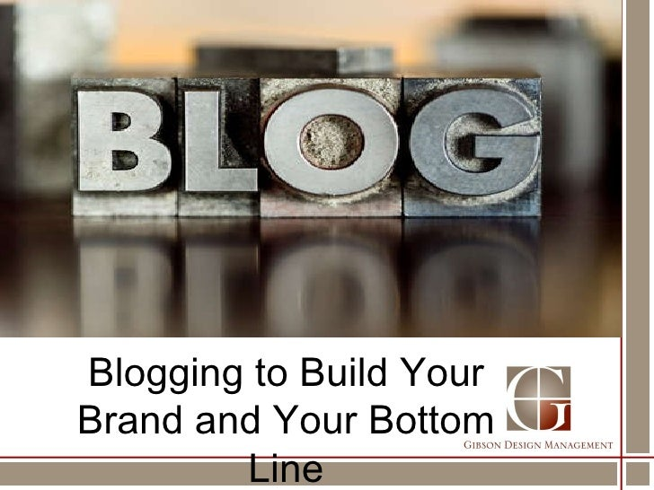 Blogging to Build Your Brand and Your Bottom Line