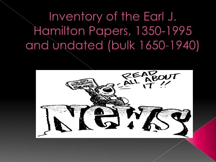   The Earl J. Hamilton Papers span the years from 1350 to 1995,    with Hamiltons research notes and other materials dat...