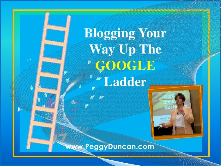 Blogging Your             Way Up The               Ladderwww.PeggyDuncan.com