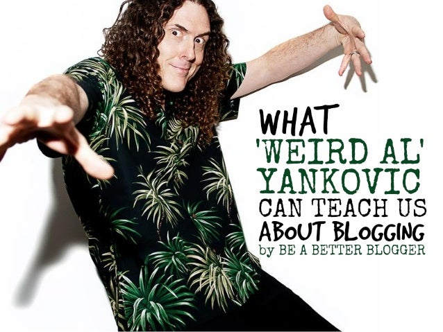 What Weird Al Yankovic can teach us about blogging