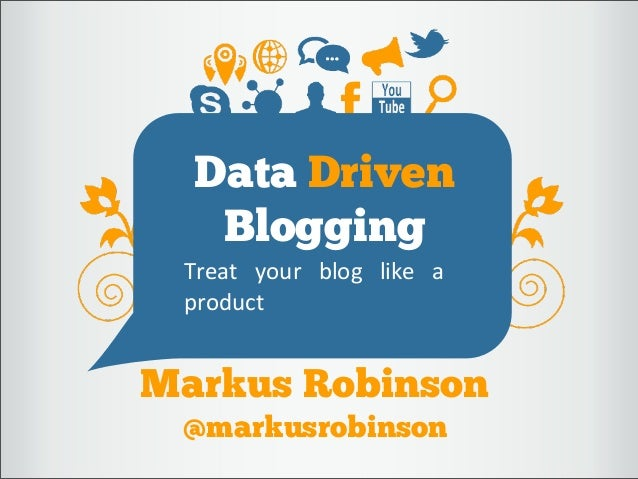 Data DrivenBloggingTreat   your   blog   like   a  productMarkus Robinson@markusrobinson