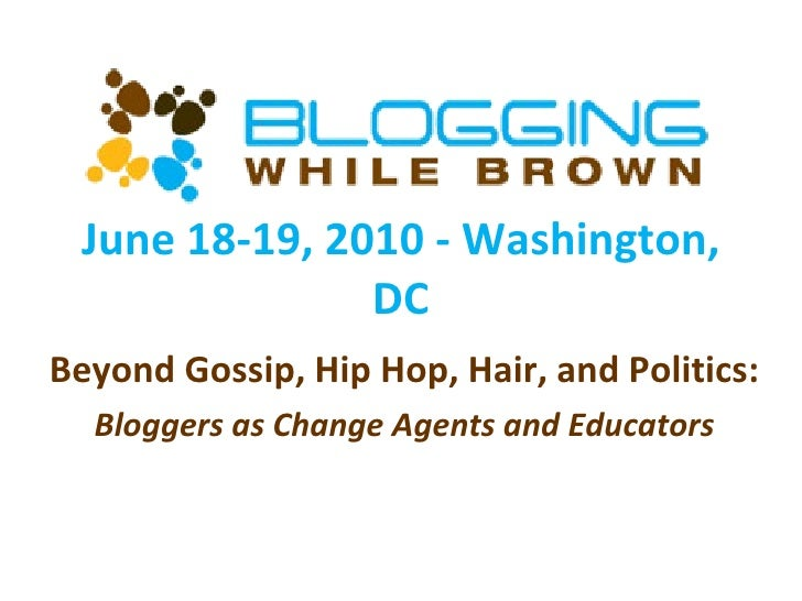 June 18-19, 2010 - Washington, DC Beyond Gossip, Hip Hop, Hair, and Politics:  Bloggers as Change Agents and Educators