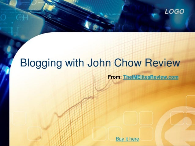 LOGOBlogging with John Chow Review                From: TheIMElitesReview.com                   Buy it here