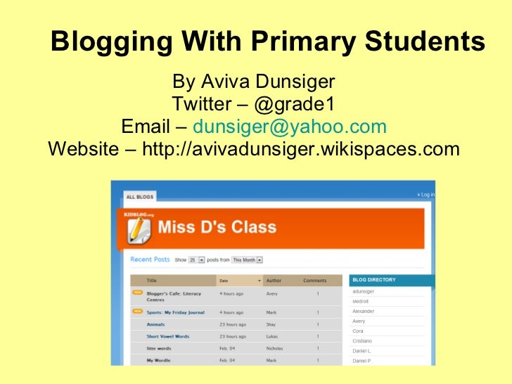 Blogging With Primary Students By Aviva Dunsiger Twitter – @grade1 Email –  [email_address] Website – http://avivadunsiger...
