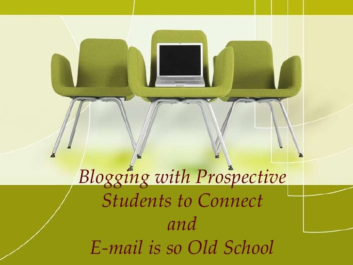 Blogging with Prospective Students to Connect and  E-mail is so Old School<br />
