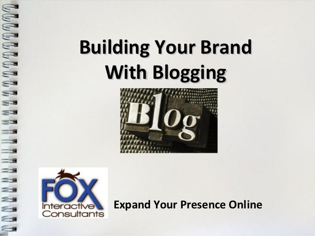 Building Your Brand   With Blogging   Expand Your Presence Online