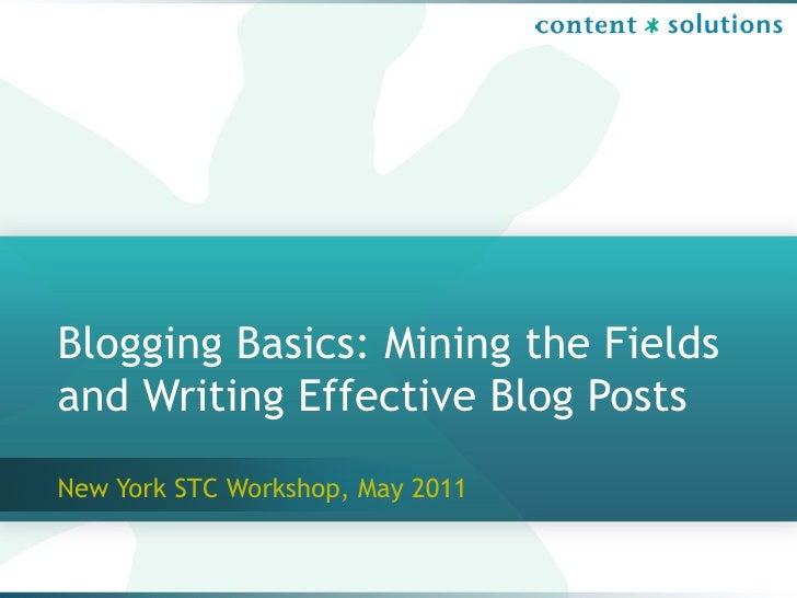 Blogging Basics: Mining the Fieldsand Writing Effective Blog PostsNew York STC Workshop, May 2011
