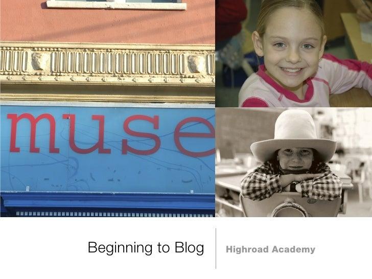 <ul><li>Highroad Academy </li></ul>Beginning to Blog