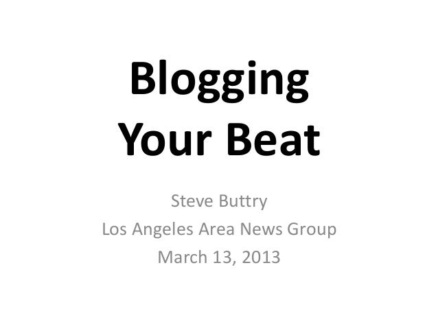 Blogging Your Beat        Steve ButtryLos Angeles Area News Group      March 13, 2013