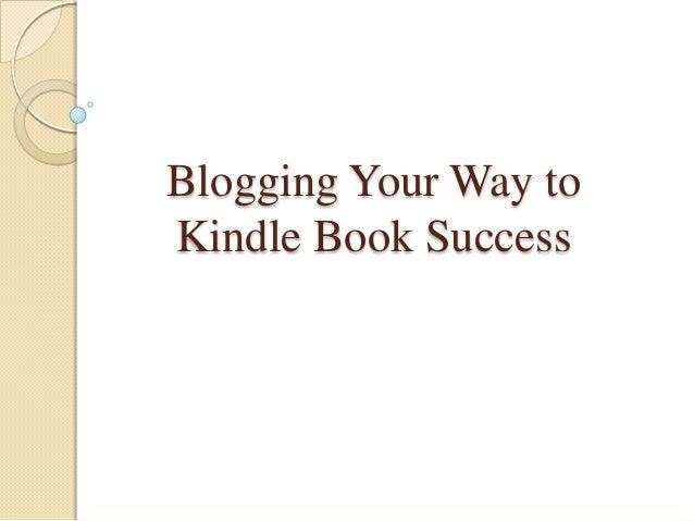 Blogging Your Way toKindle Book Success