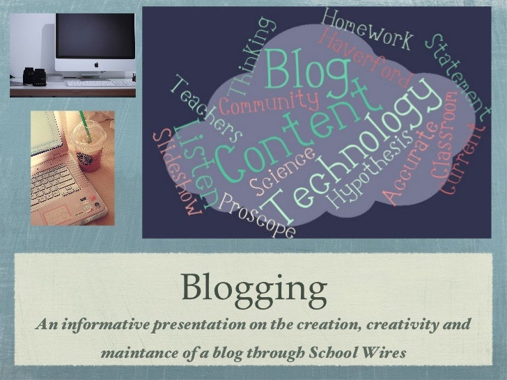 Blogging <ul><li>An informative presentation on the creation, creativity and maintance of a blog through School Wires </li...