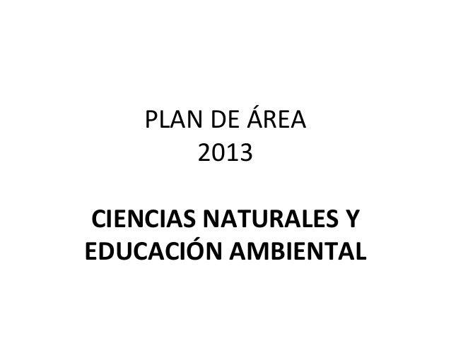 PLAN DE ÁREA 2013 CIENCIAS NATURALES Y EDUCACIÓN AMBIENTAL