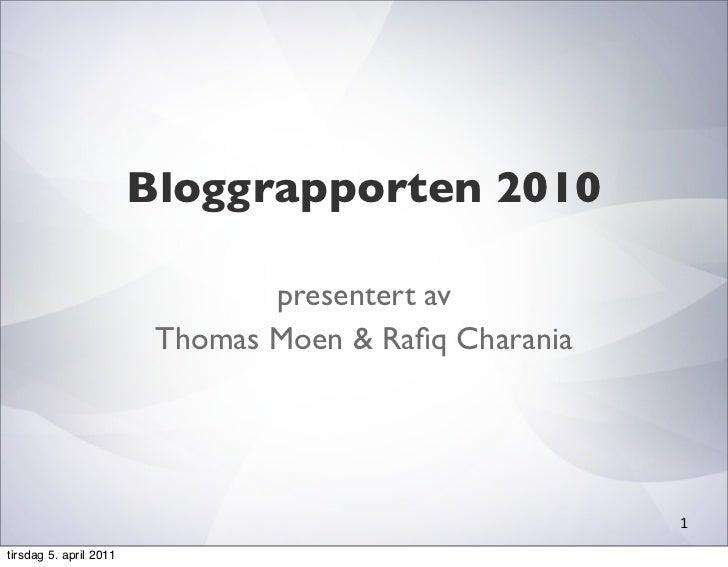 Bloggrapporten 2010                                presentert av                         Thomas Moen & Rafiq Charania      ...