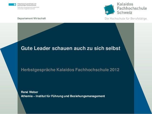 Departement Wirtschaft  Gute Leader schauen auch zu sich selbst  Herbstgespräche Kalaidos Fachhochschule 2012  René Weber ...