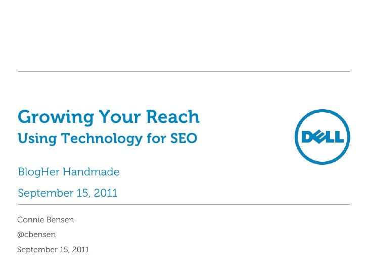 Growing Your ReachUsing Technology for SEO<br />BlogHer Handmade<br />September 15, 2011<br />Connie Bensen<br />@cbensen<...