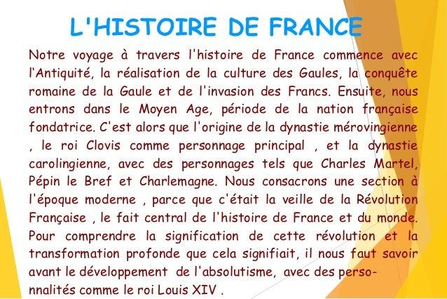 L'HISTOIRE DE FRANCE Notre voyage à travers l'histoire de France commence avec l'Antiquité, la réalisation de la culture d...