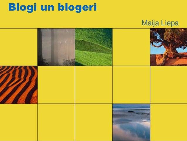 Blogi un blogeri                   Maija Liepa