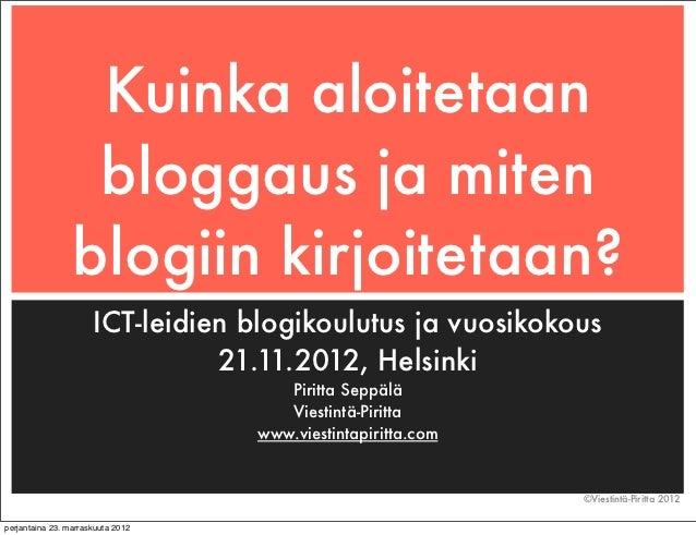 Kuinka aloitetaan                  bloggaus ja miten                 blogiin kirjoitetaan?                      ICT-leidie...
