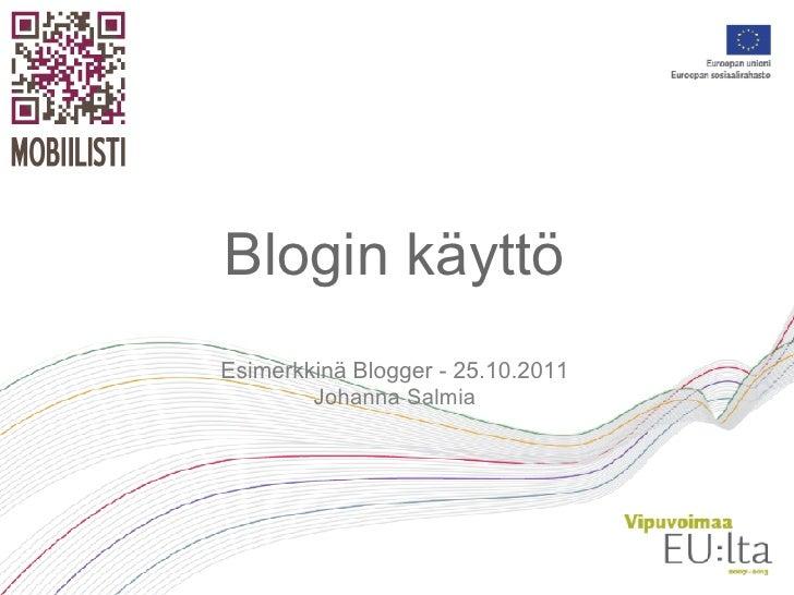 Blogin käyttöEsimerkkinä Blogger - 25.10.2011        Johanna Salmia