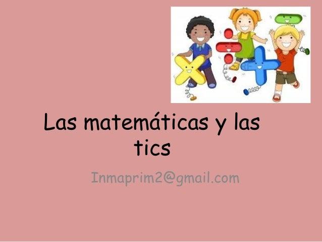 Las matemáticas y las tics Inmaprim2@gmail.com
