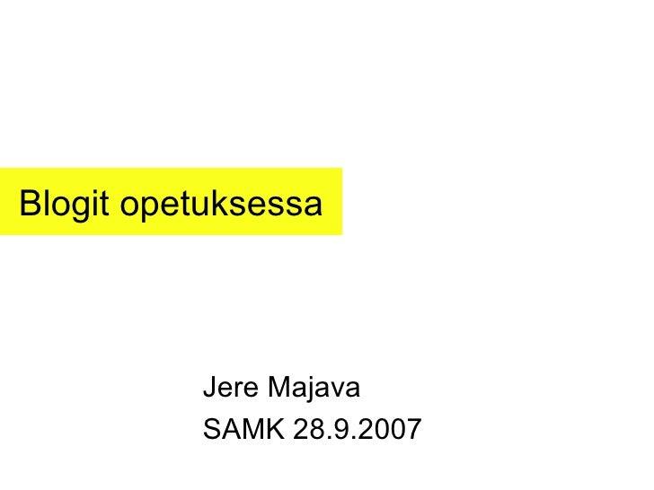 Blogit opetuksessa Jere Majava SAMK 28.9.2007