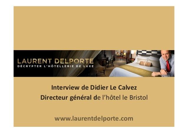 Interview  de  Didier  Le  Calvez   Directeur  général  de  l'hôtel  le  Bristol   www.laurentdelpor...