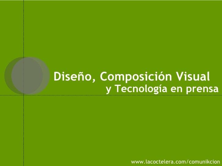 www.lacoctelera.com/comunikcion Diseño, Composición Visual  y Tecnología en prensa