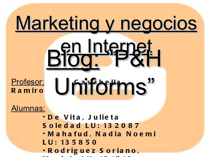 Marketing y negocios en Internet <ul><li>Profesor: Casabella, Ramiro </li></ul><ul><li>Alumnas: </li></ul><ul><ul><ul><ul>...