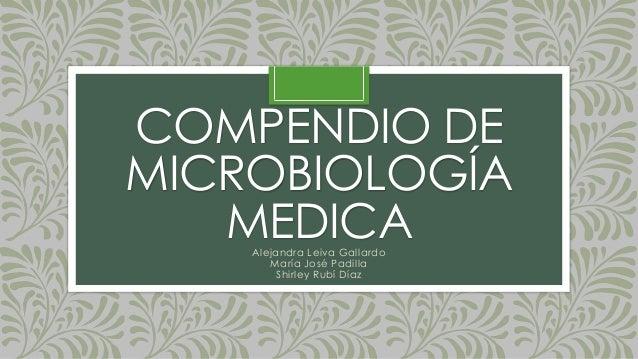 COMPENDIO DE MICROBIOLOGÍA MEDICAAlejandra Leiva Gallardo María José Padilla Shirley Rubí Díaz