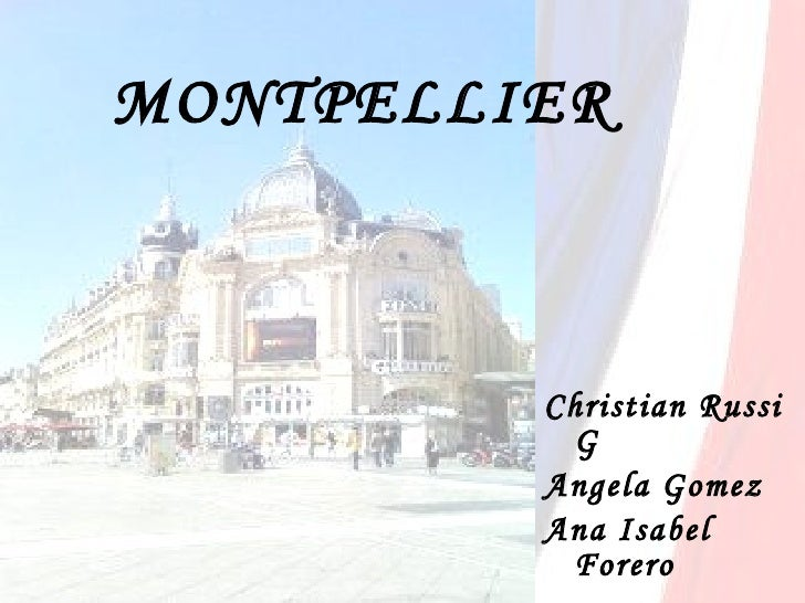 MONTPELLIER <ul><li>Christian Russi G </li></ul><ul><li>Angela Gomez </li></ul><ul><li>Ana Isabel Forero </li></ul>